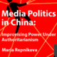 Media Politics in China: Improvising Power Under Authoritarianism