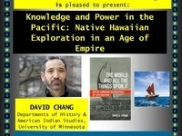 "DAVID CHANG ""Knowledge and Power in the Pacific: Native Hawaiian Exploration in an Age of Empire"""