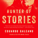 Hunter of Stories: Galeano's Final Musings on History, Memory, Humor, and Tragedy