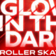 Glow in the Dark Roller Skating