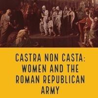 Castra Non Casta: Women and the Roman Republican Army