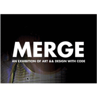 MERGE: An Exhibition of Art & Design with Code