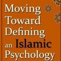 Moving Towards Defining an Islamic Psychology