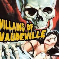 THE VILLAINS OF VAUDEVILLE