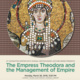 The Empress Theodora and the Management of Empire, UTHC Distinguished Lecture