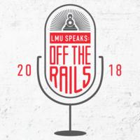 LMU Speaks: Off the Rails