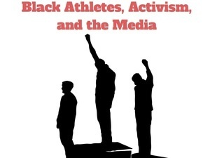 What's My Name, Fool? Black Athletes, Activism, and the Media
