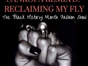 Sankofa Remix'd: Reclaiming My Fly: Black History Month Fashion Show