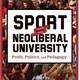 Sport and the Neoliberal University: Profit, Politics, and Pedagogy