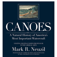 Canoes: A Natural History of America's Most Important Watercraft with Mark Neuzil, distinguished visiting professor in the liberal arts