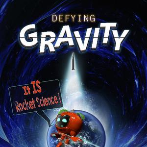 Defying Gravity: It is Rocket Science!