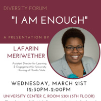 "Diversity Forum : ""I am Enough"" a Presentation by LaFarin Meriweather"