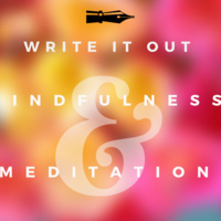 Write it Out and Mindfulness Meditation