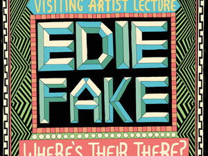 """""""Where's Their There?""""— Visiting Artist Lecture with Edie Fake"""