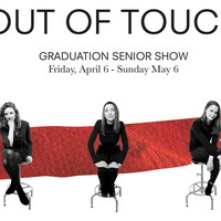 """Senior Art Exhibition """"Out of Touch"""""""