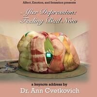 "Ann Cvetkovich Keynote Lecture:  ""After Depression: Feeling Bad Now"""