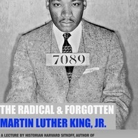 The Radical & Forgotten Martin Luther King, Jr.