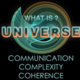 What is Universe? Communication • Complexity • Coherence