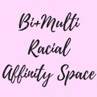 Bi+Multi Racial Affinity Space