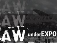RAW EXPO IV: underEXPOsed