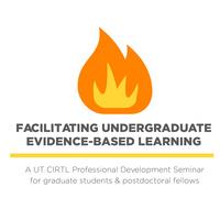 UT CIRTL: Facilitating Undergraduate Evidence-Based Learning in STEM