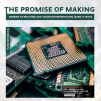 The Promise of Making: Desiring Alternatives and Hacking Entrepreneurial Living in China