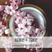 Make + Take Presented by Oils and Ales