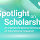 Spotlight on Scholarship Educational Showcase
