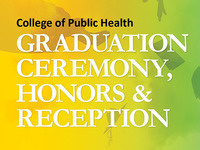 College of Public Health Graduation Ceremony, Honors, and Reception