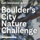 Learn about Boulder's City Nature Challenge!