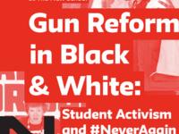 Gun Reform in Black & White: Student Activism and #NeverAgain