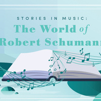 Summer Series: The World of Robert Schumann