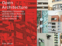Esra Akcan: Open Architecture: Migration, Citizenship and the Urban Renewal of Berlin-Kreuzberg by IBA - 1984 - 87