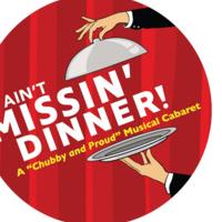 Ain't Missin' Dinner! (Musical Cabaret)