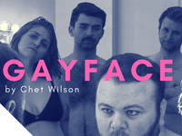Gayface: A New Comedy by Chet Wilson