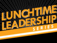 Lunchtime Leadership Series: Ethics and Leadership