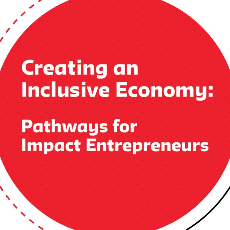 Creating an Inclusive Economy: Pathways for Impact Entrepreneurs