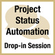 Project Status Automation: Drop-in Session