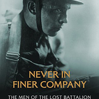Never in Finer Company: The Men of the Lost Battalion and the Transformation of America by Edward G. Lengel