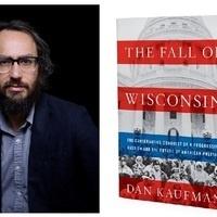 Journalist Dan Kaufman on the Fall of Wisconsin