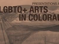 LGBT+ Arts in Colorado Colloquium