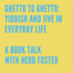 Book Talk: Ghetto to Ghetto: Yiddish & Jive in Everyday Life