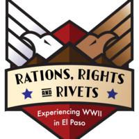 "Exhibit: ""Rations, Rights and Rivets: Experiencing World War II in El Paso"""