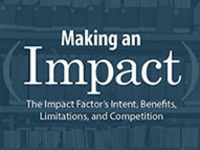 MAKING AN IMPACT: The Impact Factor's Intent, Benefits, Limitations, and Competition