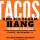 Tacos and Ice Cream Hang!