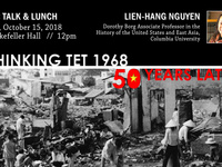 """Rethinking Tet 1968: Fifty Years Later,"" a Voices on Vietnam Speakers' Series event featuring Professor Lien-Hang Nguyen"