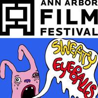 FAV Screenings | Ann Arbor + Sweaty Eyeballs