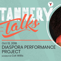 Tannery Talks: Diaspora Performance Project