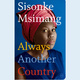 "A Conversation with Sisonke Msimang, Author of ""Always another country: A memoir of exile and home"""