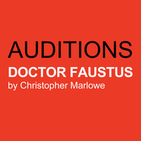 AUDITIONS: DOCTOR FAUSTUS by Christopher Marlowe